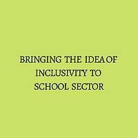 BRINGING THE IDEA OF INCLUSIVITY TO SCHO