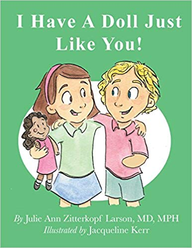 I Have A Doll Just Like You! by Julie Ann Zitterkopf Larson MD