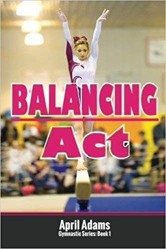Balancing Act: The Gymnastics Series by April Adams