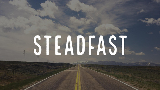 Be Steadfast!!