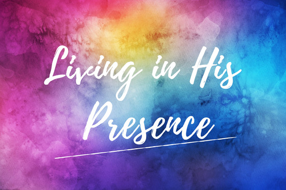 Living in His Presence