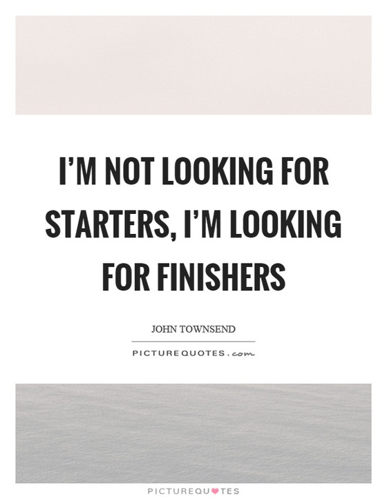 Say, I'm a Finisher...