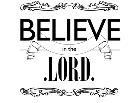 Believe in the Lord...