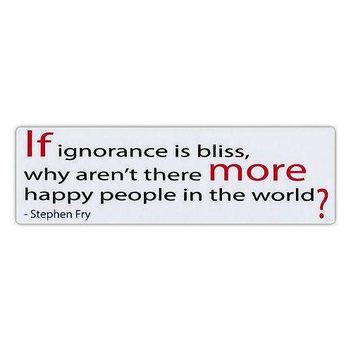 Bumper Sticker - If Ignorance Is Bliss