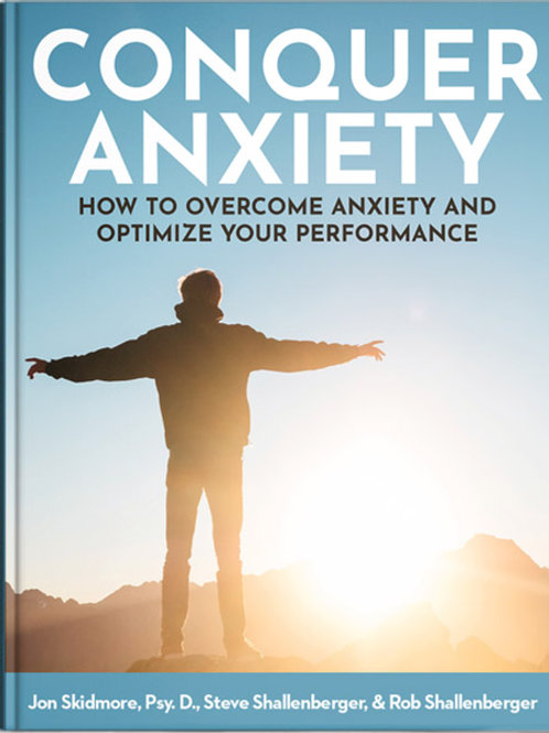 Conquer Anxiety—How to Overcome Anxiety and Optimize Your Performance
