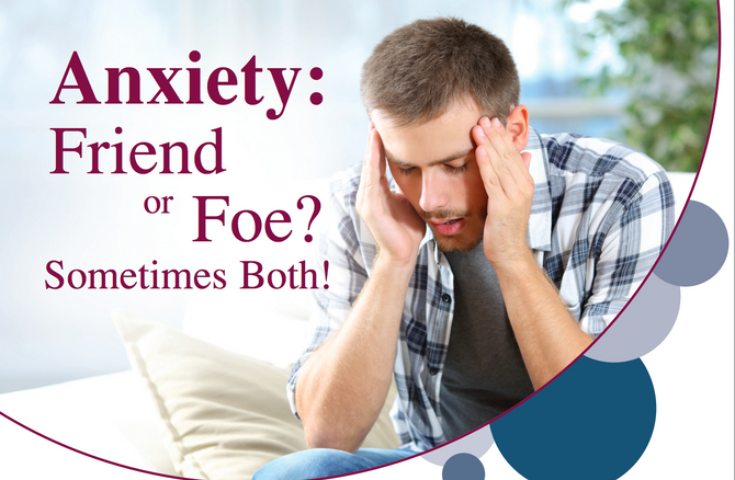 Anxiety: Friend or Foe? Sometimes both!