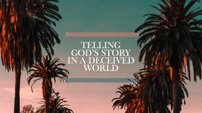 TELLING GOD'S STORY IN A DECEIVED WORLD