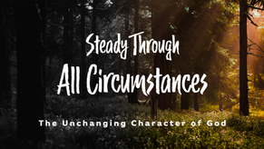 God's character is not contingent upon your circumstances