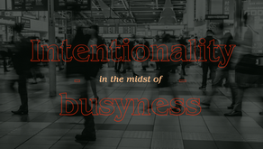 Intentionality in the midst of busyness