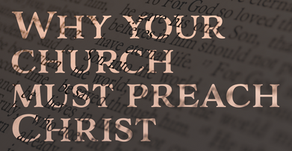 Why your church must preach Christ