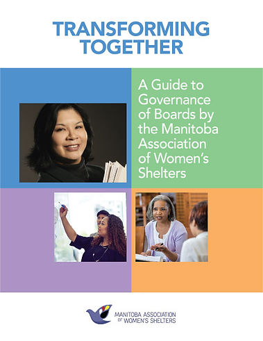 Transforming Together — A Guide to Governance of Boards by the Manitoba Association of Women's Shelters
