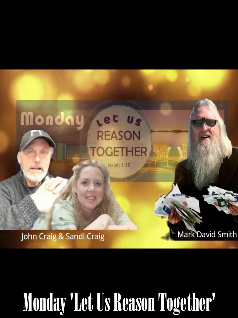 Monday 'Let Us Reason Together' - No show this week