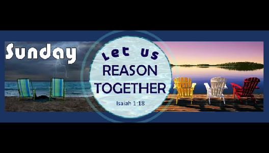 Sunday 'Let Us Reason Together'