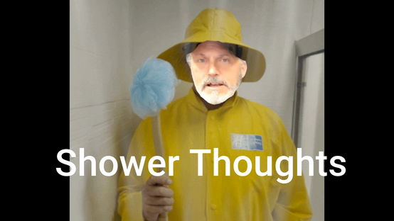 Shower Thoughts 7/19/21
