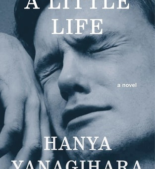 "About A Book: ""A Little Life"" by Hanya Yanagihara"