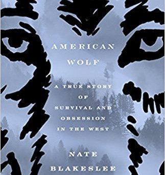 About a book: American Wolf: A True Story of Survival and Obsession in the West. By: Nate Blakeslee