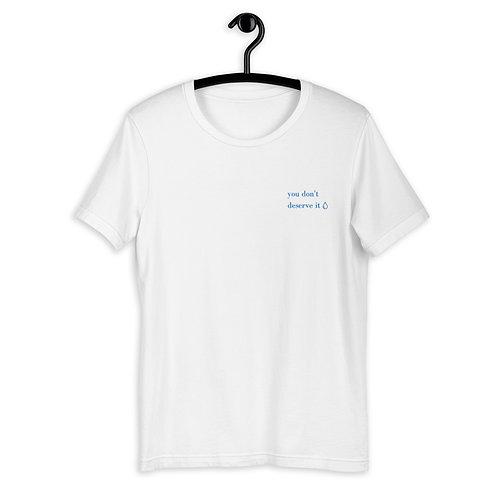 You Don't Deserve it Short-Sleeve Unisex T-Shirt