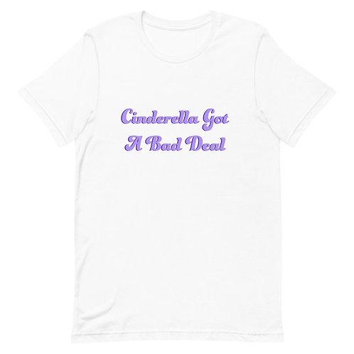 Cinderella Got A Bad Deal Short-Sleeve Unisex T-Shirt