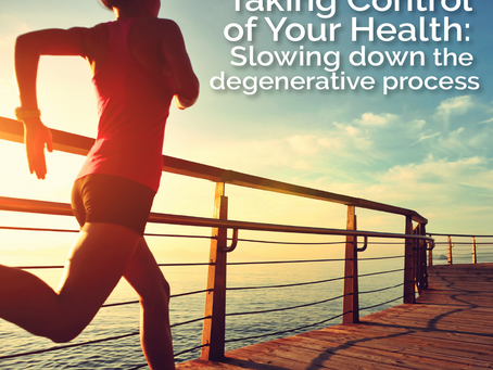 Taking Control of Your Health: Slowing Down the Degenerative Process