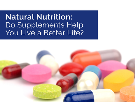 Natural Nutrition: Do Supplements Help You Live a Better Life?
