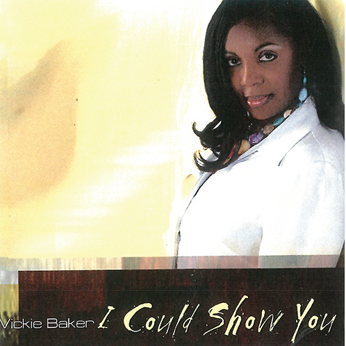 Vickie Baker - I Could Show You