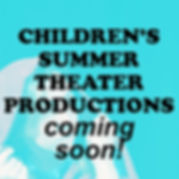 CHILDRENS SUMMER THEATER PRODUCTIONS CAM