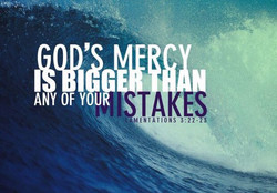 His mercy is bigger than our mistake