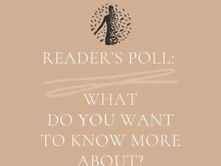 Reader's Poll: What Do You Want to Know More About?