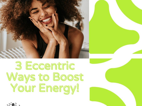 3 Eccentric Ways to Boost Your Energy!