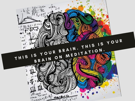 This is Your Brain. This is Your Brain on Meditation.