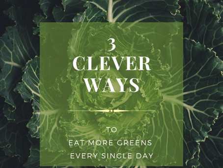 3 Clever Ways to Eat More Greens Every Single Day