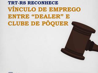 """7ª Turma do TRT-RS reconhece vínculo de emprego entre """"dealer"""" e clube de pôquer"""