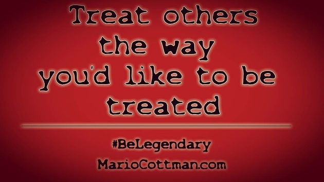 Treat People Right Quotes Home Mario Cottman Be Legendary