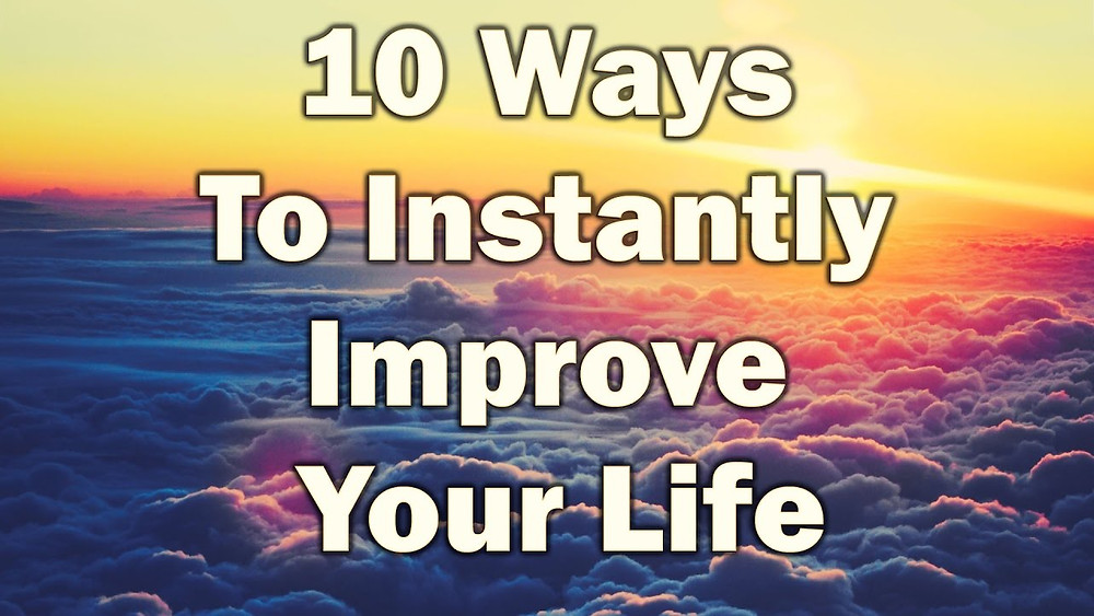10 Ways To Instantly Improve Your Life by Mario Cottman