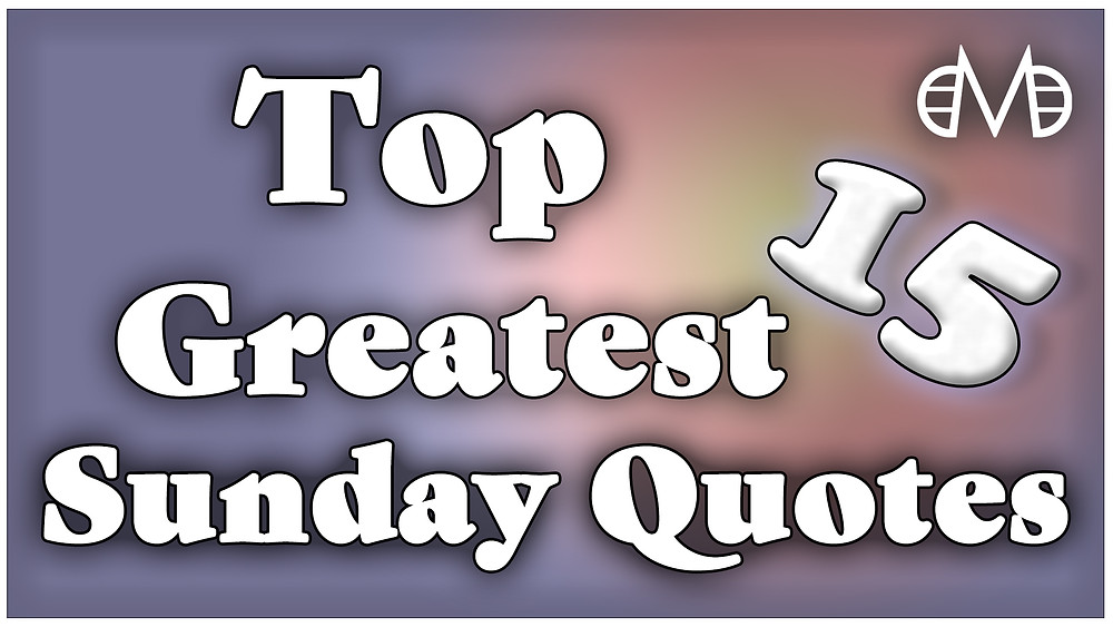 Top 15 Greatest Sunday Quotes | Motivational Quotes | Daily Quotes | Be Legendary