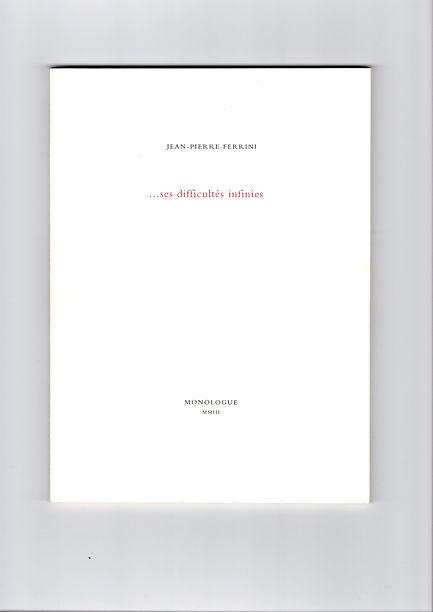 Couverture de l'édition originale de … ses difficultés infinies de Jean-Pierre Ferrini, paru en 2003 aux éditions Monologue.