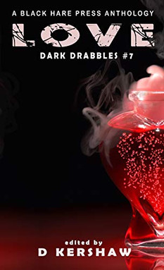 LOVE: A Dark Microfiction Anthology