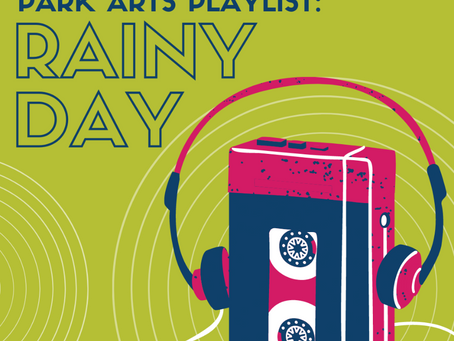 Park Arts Playlist: Rainy Day