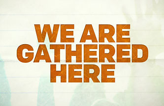 We are Gathered Here Graphic.jpg