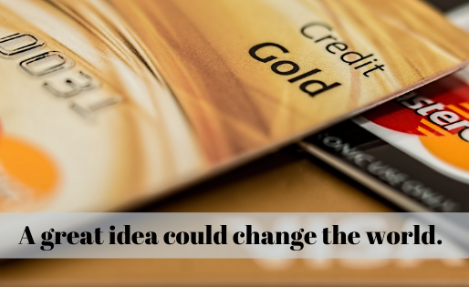 A great idea could change the world.
