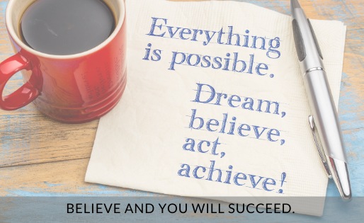 Believe and You Will Succeed.