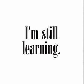 im still learning.jpg
