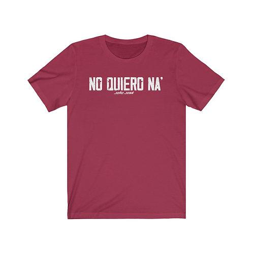 Camiseta Unisex - No Quiero Na'