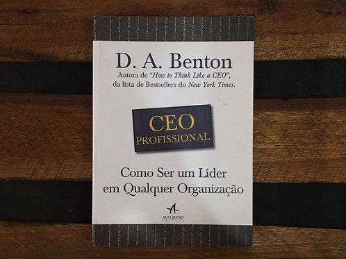 CEO PROFISSIONAL: Como ser um líder em qualquer organização - D.A Benton