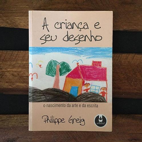 A criança e seu desenho: o nascimento da arte da escrita - Philippe Greig