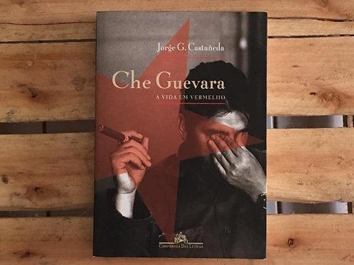 Che Guevara: a Vida Em Vermelho - Jorge G. Castañeda