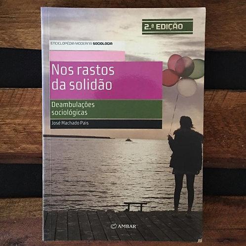 Nos rastos da solidão: Deambulações sociológicas - José Machado Pais