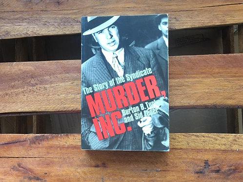 The Inside Story of The Syndicate Killing Machine Murder Inc. - Burton B. Turkus