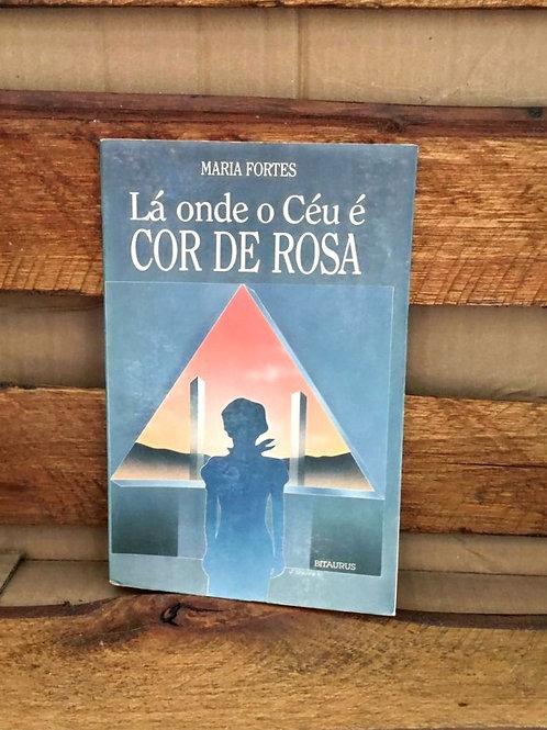 Lá onde o céu é cor de rosa - Maria Fortes