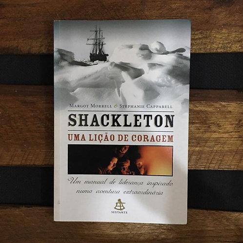 Shackleton uma Lição de Coragem - Margot Morrell e Stephanie Capparell